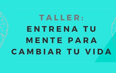 Taller: Entrena tu mente para cambiar tu vida